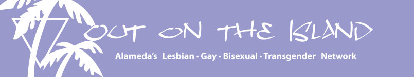 Out on the Island -- Alameda's Lesbian, Gay, Bisexual and Transgender Network
